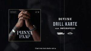 Drill Karte Lyrics | Punya Paap DIVINE, Dutchavelli