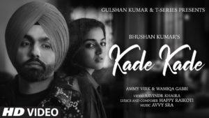 Kade Kade: Video, Lyrics   Ammy Virk, Wamiqa Gabbi   Avvy Sra, Happy Raikoti